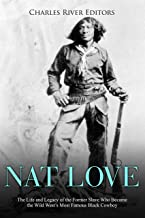 Nat Love: The Life and Legacy of the Former Slave Who Became the Wild West's Most Famous Black Cowboy (English Edition)
