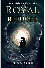 Royal Refugee: A Romantic Suspense Novel (Lost Crown Book 1) Kindle Edition