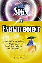 Sign of Enlightenment: New Bible prophecy from the Lord Jesus Christ in heaven