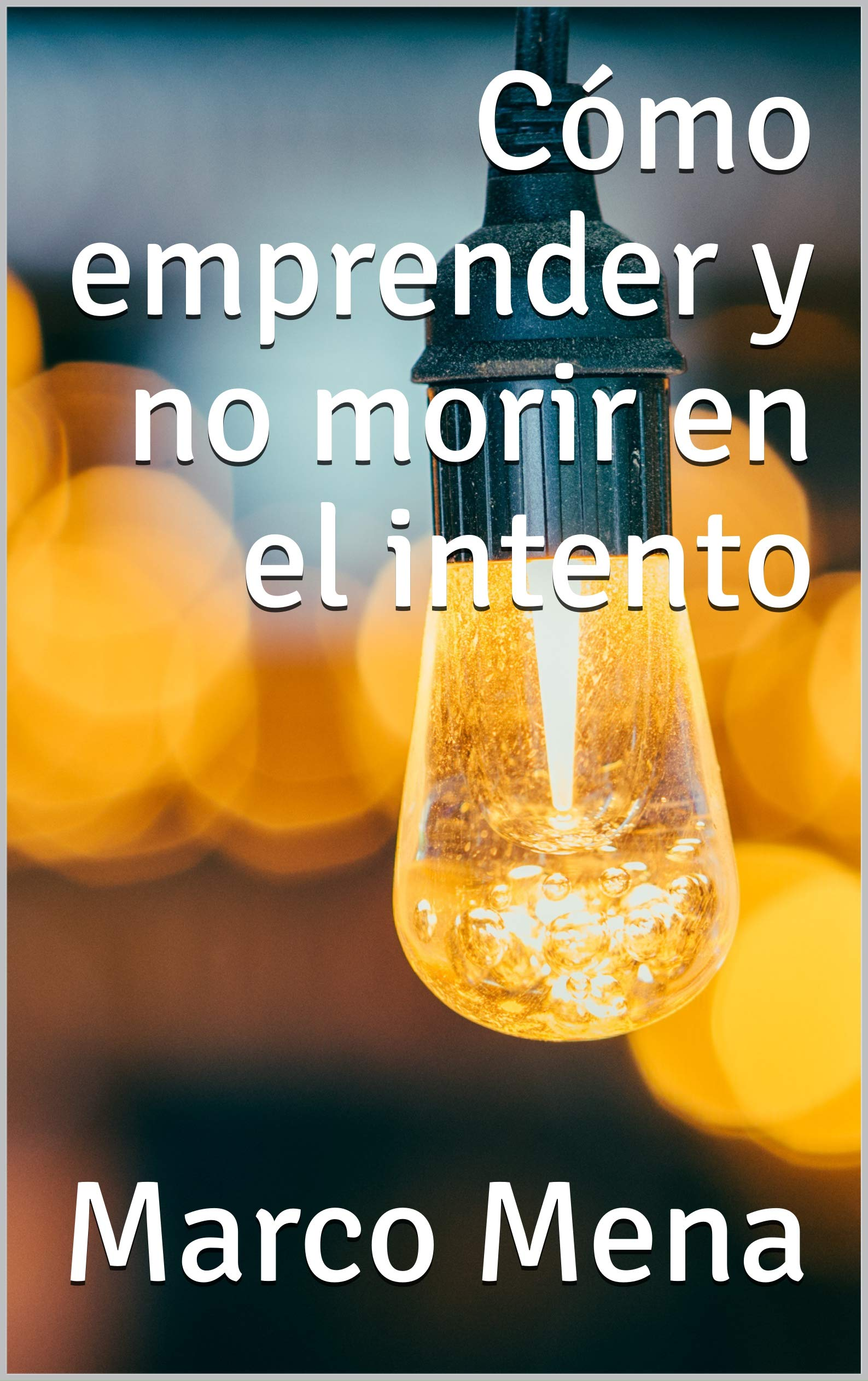Cómo emprender y no morir en el intento (Spanish Edition)