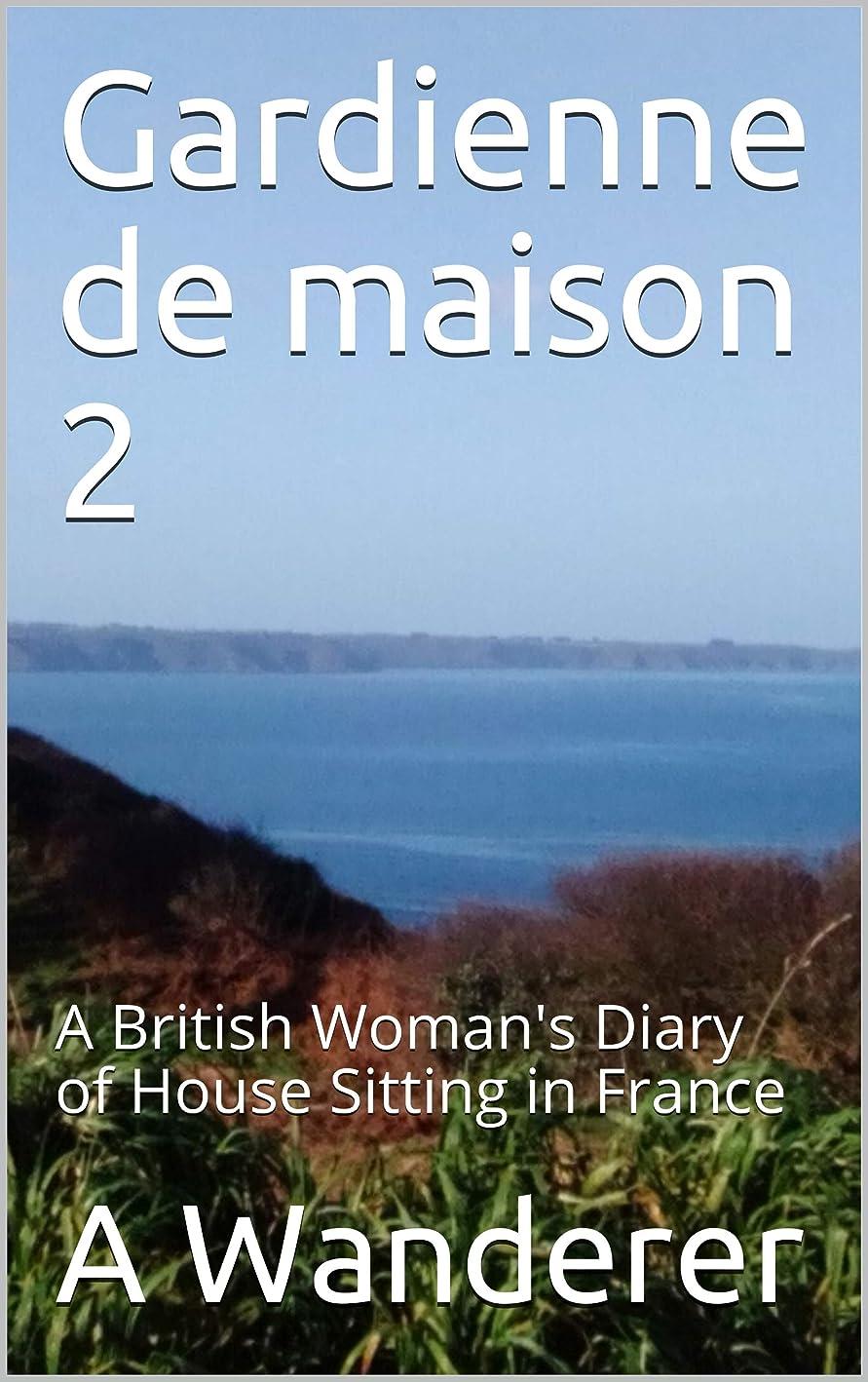 教えインターネット放棄するGardienne de maison 2: A British Woman's Diary of House Sitting in France (House Sitter Book) (English Edition)