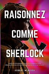 RAISONNEZ COMME SHERLOCK: Secrets et techniques de psychologie pour booster votre mémoire, résoudre les problèmes et développer un instinct brillant (Stratégies du Génie t. 3) Format Kindle
