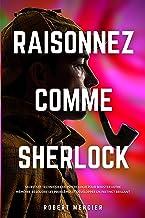 RAISONNEZ COMME SHERLOCK: Secrets et techniques de psychologie pour booster votre mémoire, résoudre les problèmes et dével...