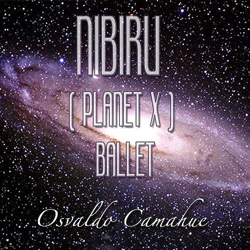 Nibiru (Planet X) (Ballet) by Osvaldo Camahue on Amazon Music