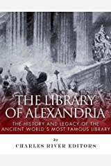 The Library of Alexandria: The History and Legacy of the Ancient World's Most Famous Library Kindle Edition