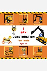 I Spy Construction for Kids Ages 4-8: A fun guessing construction site, car and truck picture puzzle book learning for toddlers, Preschool and Kindergarten ( I Spy Books for Kids 1) Kindle Edition