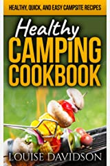 Healthy Camping Cookbook: Healthy, Quick, and Easy Campsite Recipes (Camp Cooking) Kindle Edition