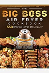 The Big Boss Air Fryer Cookbook: 550 Easy Recipes to Fry, Bake, Grill, and Roast with Your Big Boss Air Fryer Hardcover