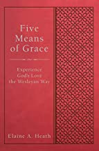 Five Means of Grace: Experience God's Love the Wesleyan Way (Wesley Discipleship Path Series)