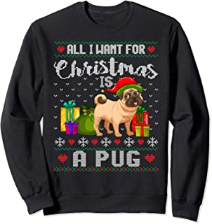 All I Want For Christmas Is A Pug Ugly Xmas Sweater Gifts Sweatshirt
