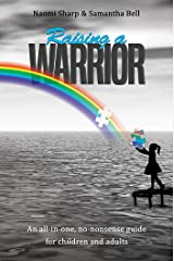 Raising a Warrior: An all-in-one, no-nonsense guide for children and adults Kindle Edition