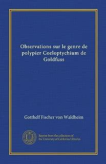 Observations sur le genre de polypier Coeloptychium de Goldfuss (French Edition)