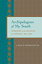 Archipelagoes of My South: Episodes in the Shaping of a Region, 1830–1965