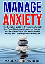 Manage Anxiety: The Complete Guide To Overcoming Anxiety And Panic Attacks, And Improving Your Joy and Happiness Thanks To Meditation For Anxiety And Other Important Techniques (English Edition)