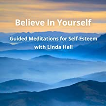 Believe In Yourself: Guided Meditations for Self-Esteem with Linda Hall