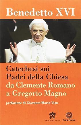 Catechesi sui Padri della Chiesa. Da Clemente Romano a Gregorio Magno
