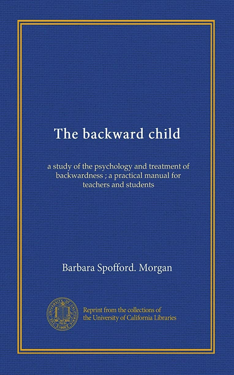細心の本体測定The backward child: a study of the psychology and treatment of backwardness ; a practical manual for teachers and students
