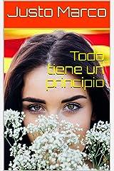 Todo tiene un principio (Lagrimas por mi tierra nº 1) (Spanish Edition) Kindle Edition