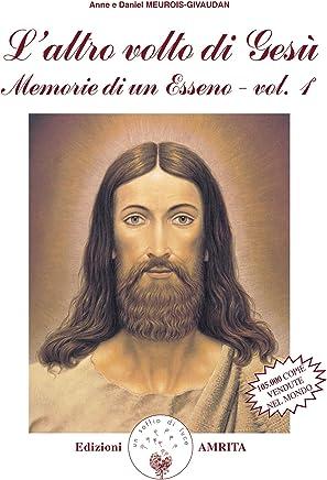 L'altro volto di Gesù: Memorie di un Esseno, tomo I