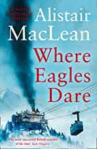 Where Eagles Dare: The classic World War II thriller from the bestselling author