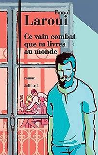 Ce vain combat que tu livres au monde (Hors collection) (French Edition)