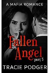 Fallen Angel, Part 5: Fallen Angel Series - A Mafia Romance Kindle Edition