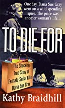To Die For: The Shocking True Story of Serial Killer Dana Sue Gray