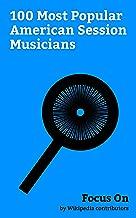 Focus On: 100 Most Popular American Session Musicians: Hulk Hogan, Carole King, Glen Campbell, Don Henley, Duane Allman, Derek Trucks, Don Felder, Randy ... Timothy B. Schmit, Billy Preston, etc.