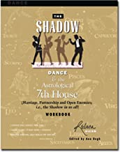The Shadow Dance & the Astrological 7th House Workbook: (Marriage, Parntership and Open Enemies; i.e., the Shadow in us all)