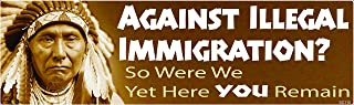 Bumper Planet - Bumper Sticker - Against Illegal Immigration? So were We - 3 x 10 inch - Vinyl Decal Professionally Made in USA