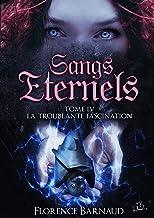 Sangs Éternels - Tome 4: La Troublante Fascination (Saga bit lit) (Sangs Eternels)