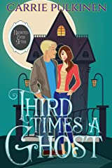 Third Time's a Ghost: A Ghostly Paranormal Romance (Haunted Ever After Book 3) Kindle Edition