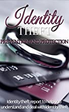 Identity Theft: Prevention and Protection for beginners - Identity theft report to help you understand and deal with identity theft (Identity Theft Protection- ... Prevention - Identity Theft 101 Book 1)