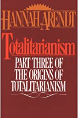 Totalitarianism: Part Three of The Origins of Totalitarianism Kindle Edition