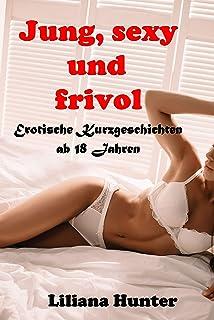 Jung, sexy und frivol: Erotische Kurzgeschichten ab 18 Jahren (German Edition)