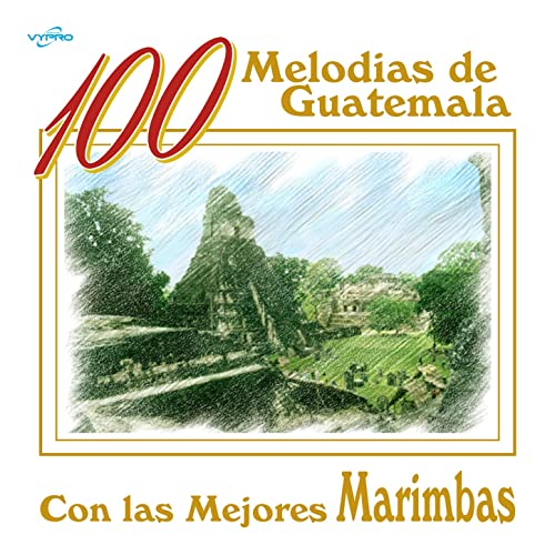 100 Melodías de Guatemala Con las Mejores Marimbas