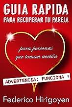 Guia Rapida para Recuperar tu Pareja: para personas que toman acción (Spanish Edition)