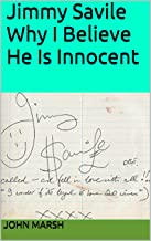 Jimmy Savile Why I Believe He Is Innocent (Why I Believe ... Is Innocent Book 3)