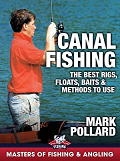 Canal Fishing: The Best Rigs, Floats, Baits & Methods to Use - Mark Pollard (Masters of Fishing & Angling)