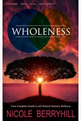WHOLENESS: Your Complete Guide to All-Natural Holistic Wellness (Berryhill Method: Body, Mind, Soul & Nest Book 2) Kindle Edition