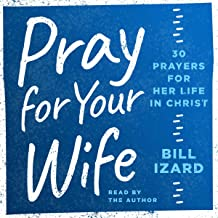 Pray for Your Wife: 30 Prayers for Her Life in Christ