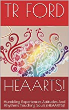 HEAARTS!: Humbling Experiences Attitudes And Rhythms Touching Souls (HEAARTS)!