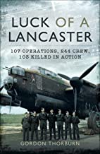 Luck of a Lancaster: 107 Operations, 244 Crew, 103 Killed in Action (English Edition)