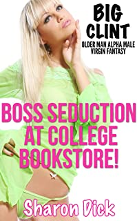 Boss Seduction At College Bookstore! (Big Clint Older Man Alpha Male Virgin Fantasy Book 19)