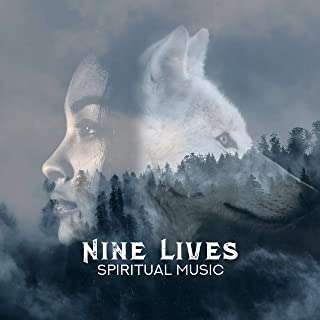Nine Lives: Spiritual Music, Deep Meditation, Rebirth, Self Control, Blissful Journey, Shamanic Dream, Free Your Soul, Native American Flute