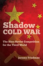 Shadow Cold War: The Sino-Soviet Competition for the Third World (The New Cold War History)