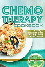 Chemo Therapy Cookbook: Healthy & Delicious Recipes to Enjoy During Chemo Therapy