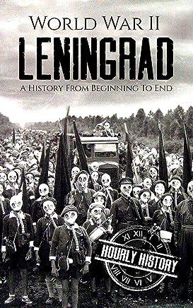 World War II Leningrad: A History From Beginning to End (World War 2 Battles Book 6) (English Edition)