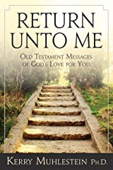 Return unto Me: Old Testament Messages of God's Love for You Kindle Edition