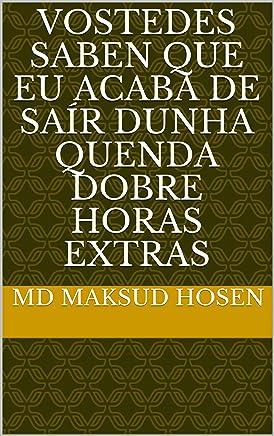Vostedes saben que eu acaba de saír dunha quenda dobre horas extras (Galician Edition)